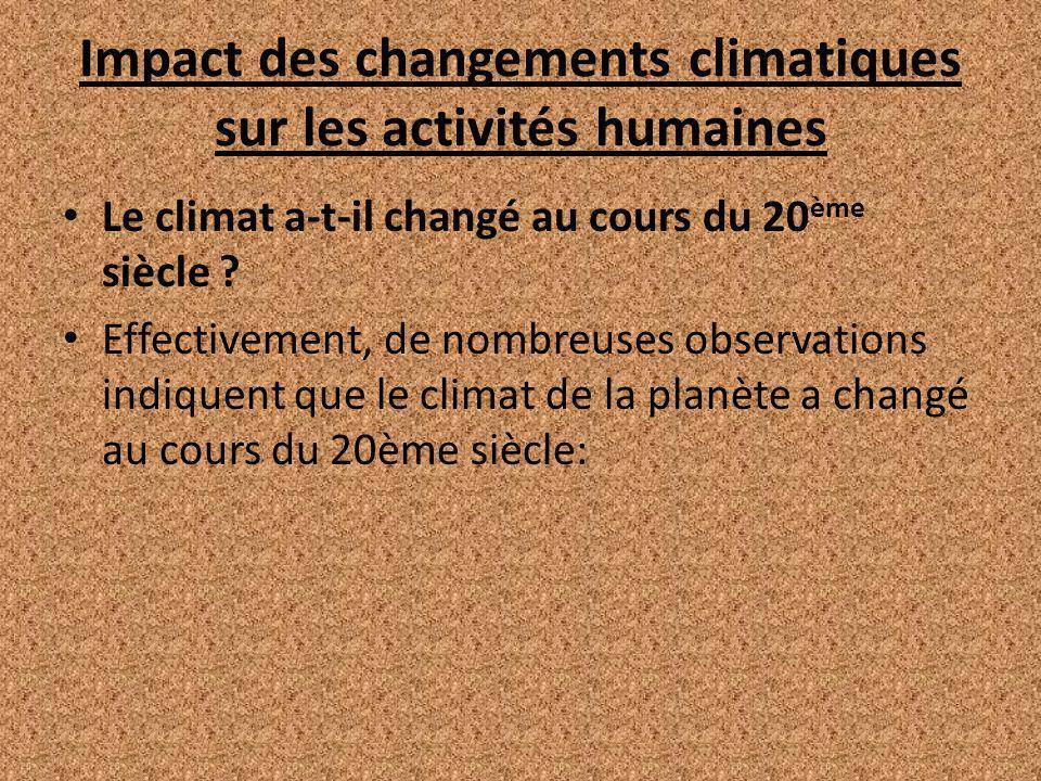 Impact des changements climatiques sur les activités humaines Le climat a-t-il changé au cours du 20 ème siècle ? Effectivement, de nombreuses observa