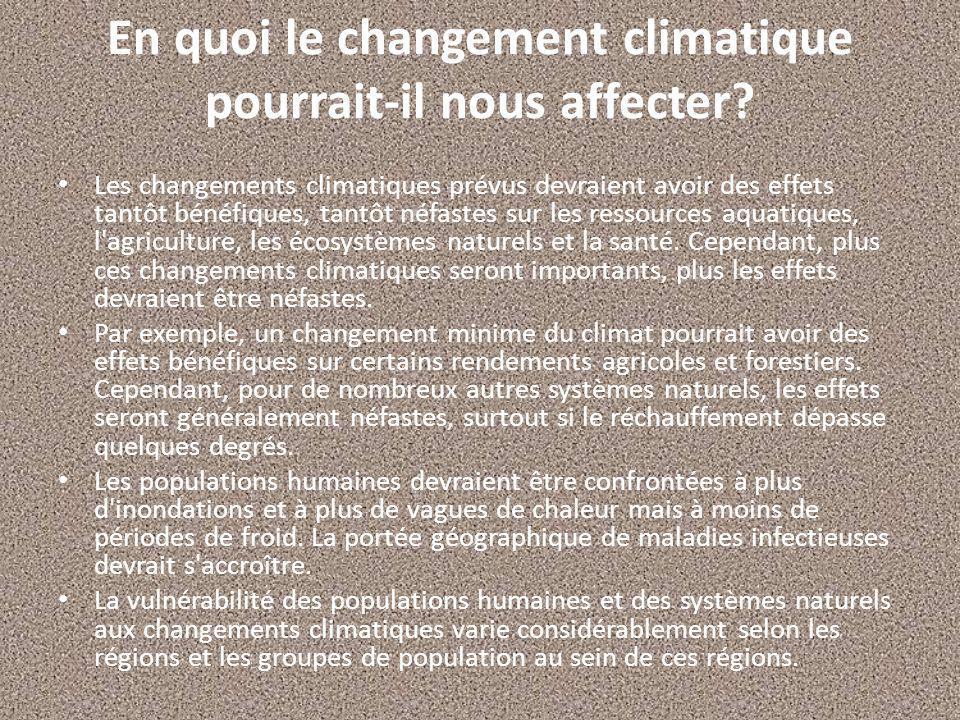 En quoi le changement climatique pourrait-il nous affecter? Les changements climatiques prévus devraient avoir des effets tantôt bénéfiques, tantôt né
