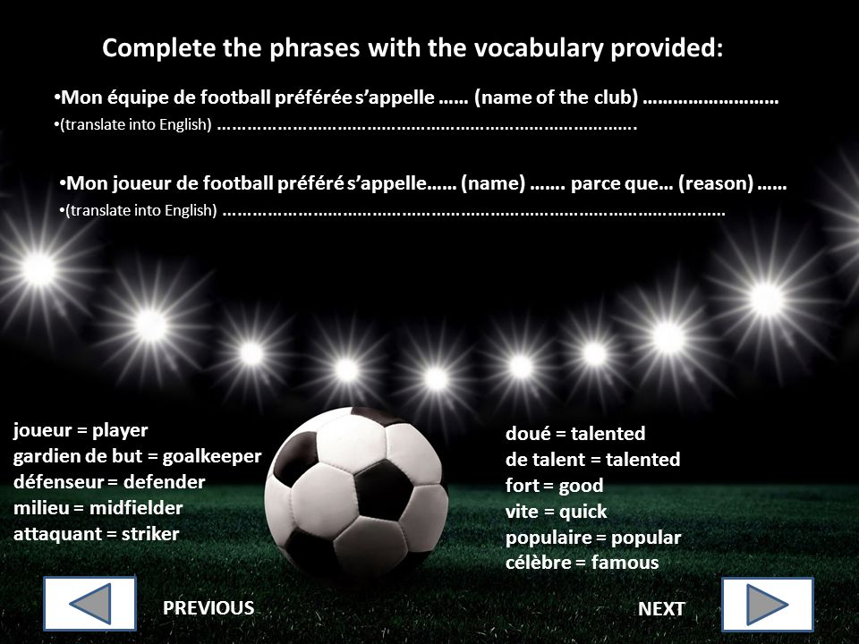 Complete the phrases with the vocabulary provided: Mon équipe de football préférée sappelle …… (name of the club) ……………………… (translate into English) …