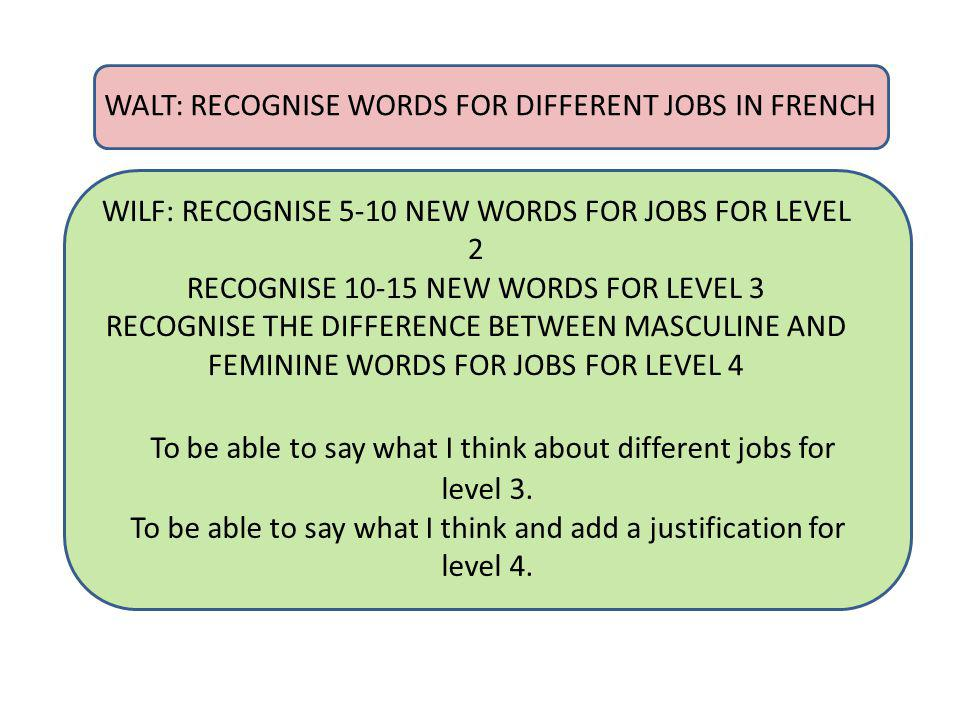 WALT: RECOGNISE WORDS FOR DIFFERENT JOBS IN FRENCH WILF: RECOGNISE 5-10 NEW WORDS FOR JOBS FOR LEVEL 2 RECOGNISE 10-15 NEW WORDS FOR LEVEL 3 RECOGNISE