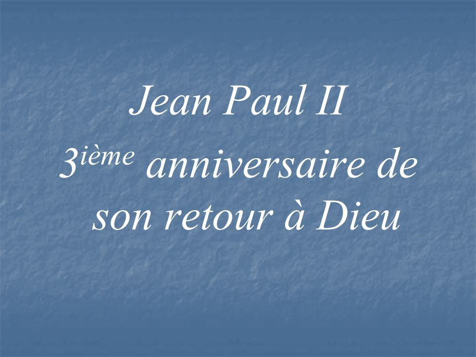 Jean Paul II 3 ième anniversaire de son retour à Dieu
