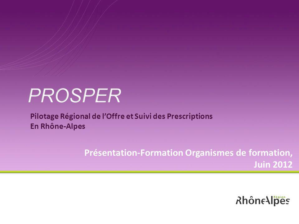 Pilotage Régional de lOffre et Suivi des Prescriptions En Rhône-Alpes Présentation-Formation Organismes de formation, Juin 2012