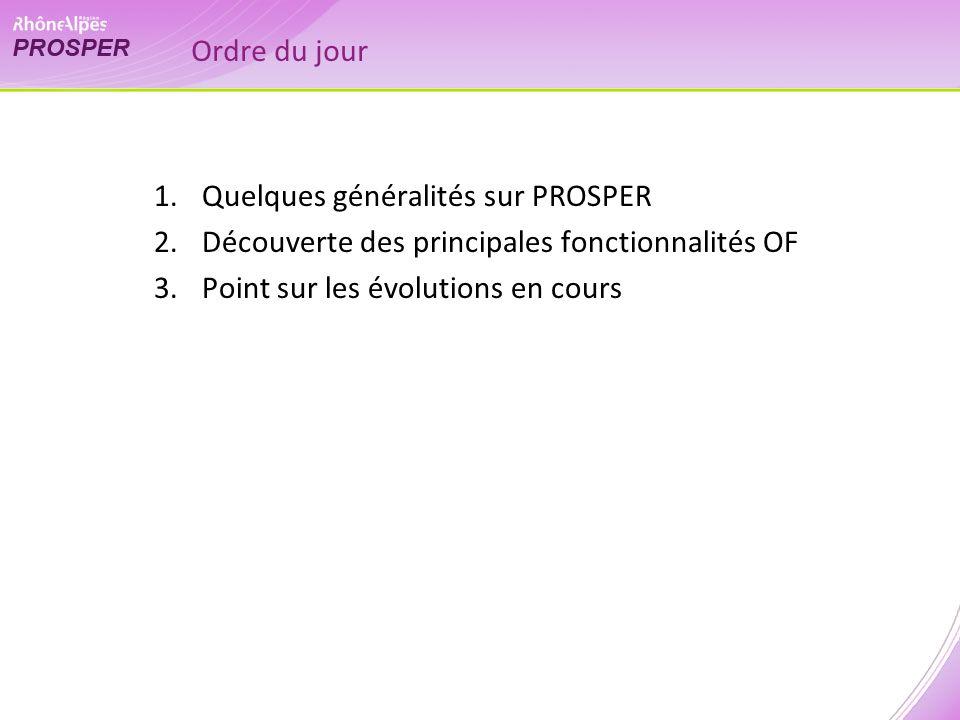 Ordre du jour 1.Quelques généralités sur PROSPER 2.Découverte des principales fonctionnalités OF 3.Point sur les évolutions en cours