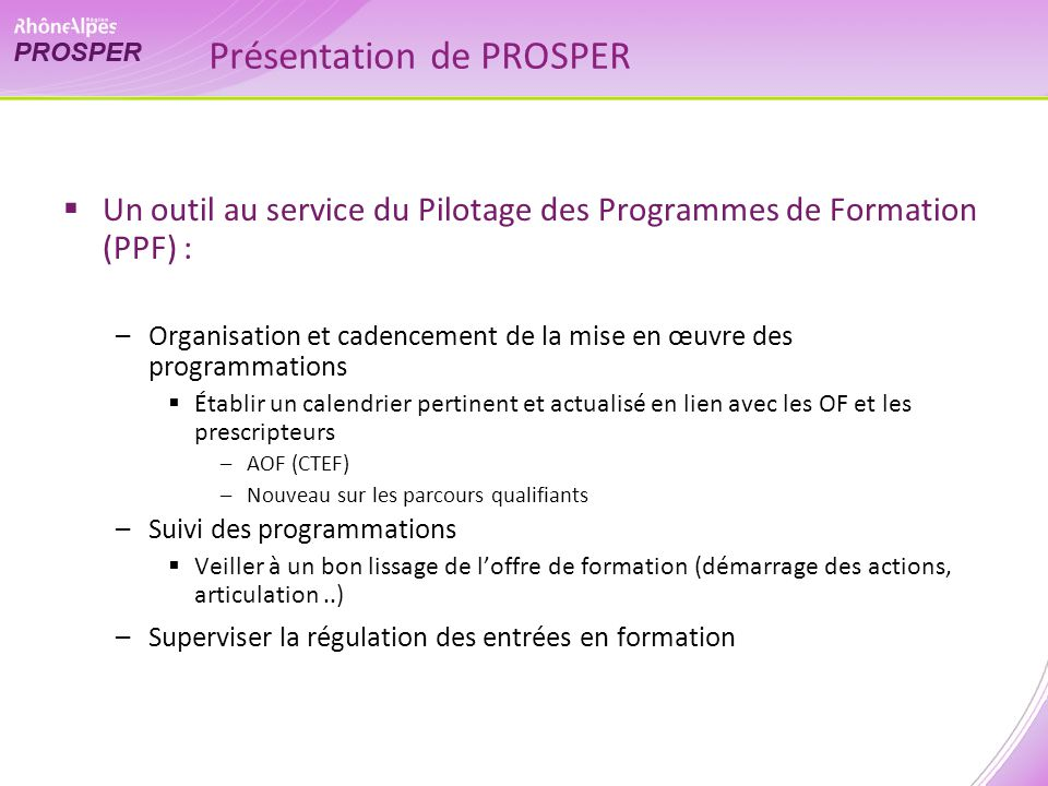Présentation de PROSPER Un outil au service du Pilotage des Programmes de Formation (PPF) : –Organisation et cadencement de la mise en œuvre des progr