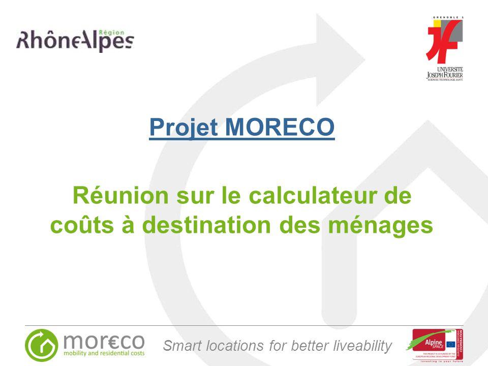 Smart locations for better liveability Projet MORECO Réunion sur le calculateur de coûts à destination des ménages