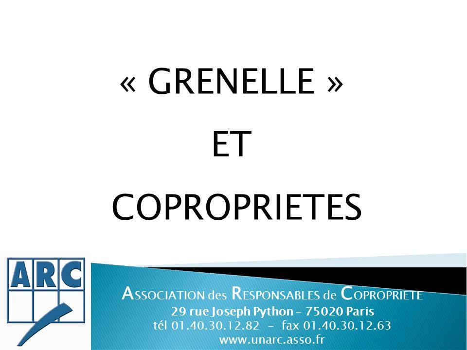 « GRENELLE » ET COPROPRIETES A SSOCIATION des R ESPONSABLES de C OPROPRIETE 29 rue Joseph Python – 75020 Paris tél 01.40.30.12.82 - fax 01.40.30.12.63