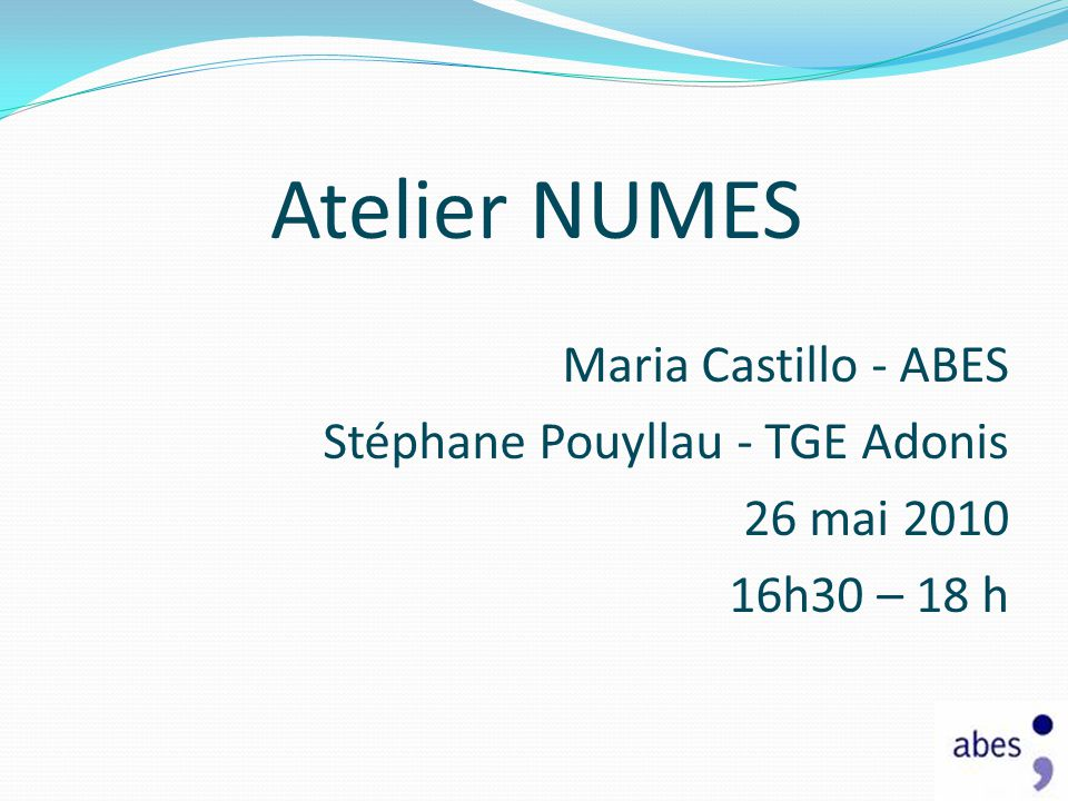 Atelier NUMES Maria Castillo - ABES Stéphane Pouyllau - TGE Adonis 26 mai 2010 16h30 – 18 h