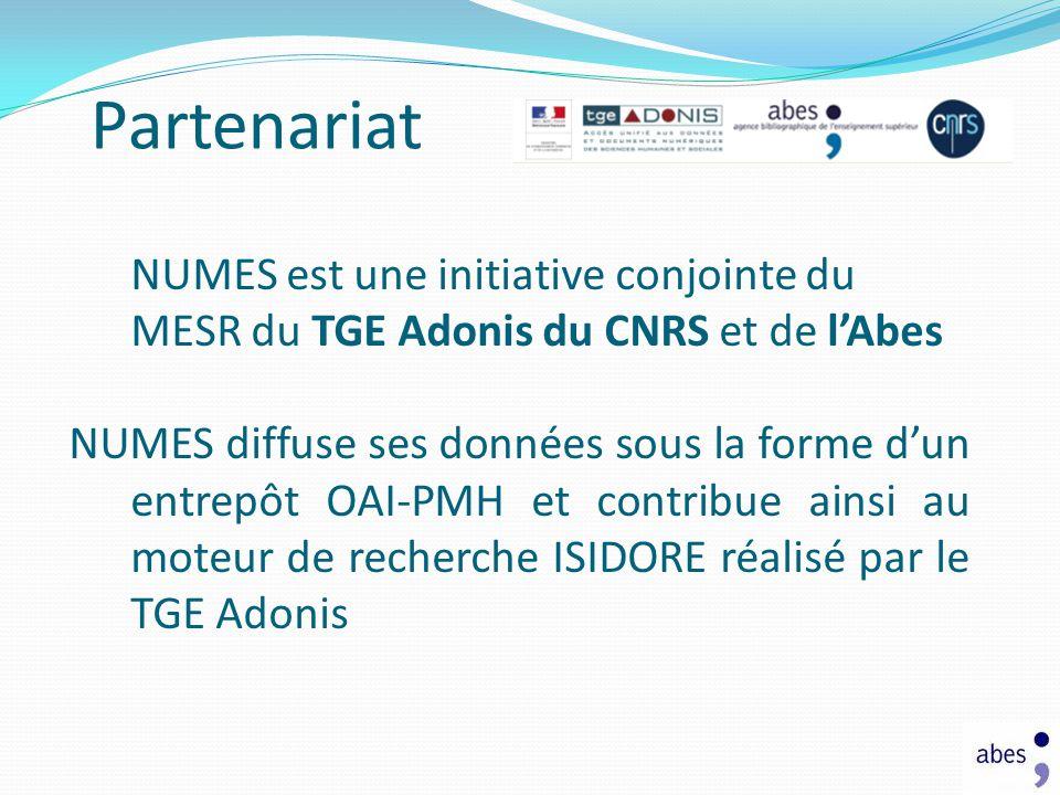 Partenariat NUMES est une initiative conjointe du MESR du TGE Adonis du CNRS et de lAbes NUMES diffuse ses données sous la forme dun entrepôt OAI-PMH