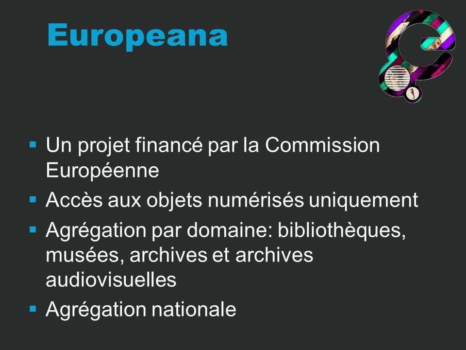 Un projet financé par la Commission Européenne Accès aux objets numérisés uniquement Agrégation par domaine: bibliothèques, musées, archives et archives audiovisuelles Agrégation nationale