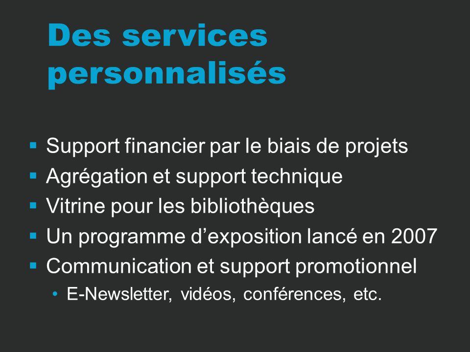 Des services personnalisés Support financier par le biais de projets Agrégation et support technique Vitrine pour les bibliothèques Un programme dexposition lancé en 2007 Communication et support promotionnel E-Newsletter, vidéos, conférences, etc.