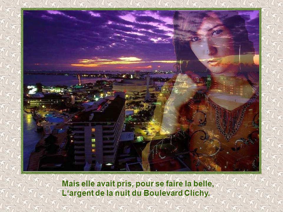 Mais elle avait pris, pour se faire la belle, Largent de la nuit du Boulevard Clichy.