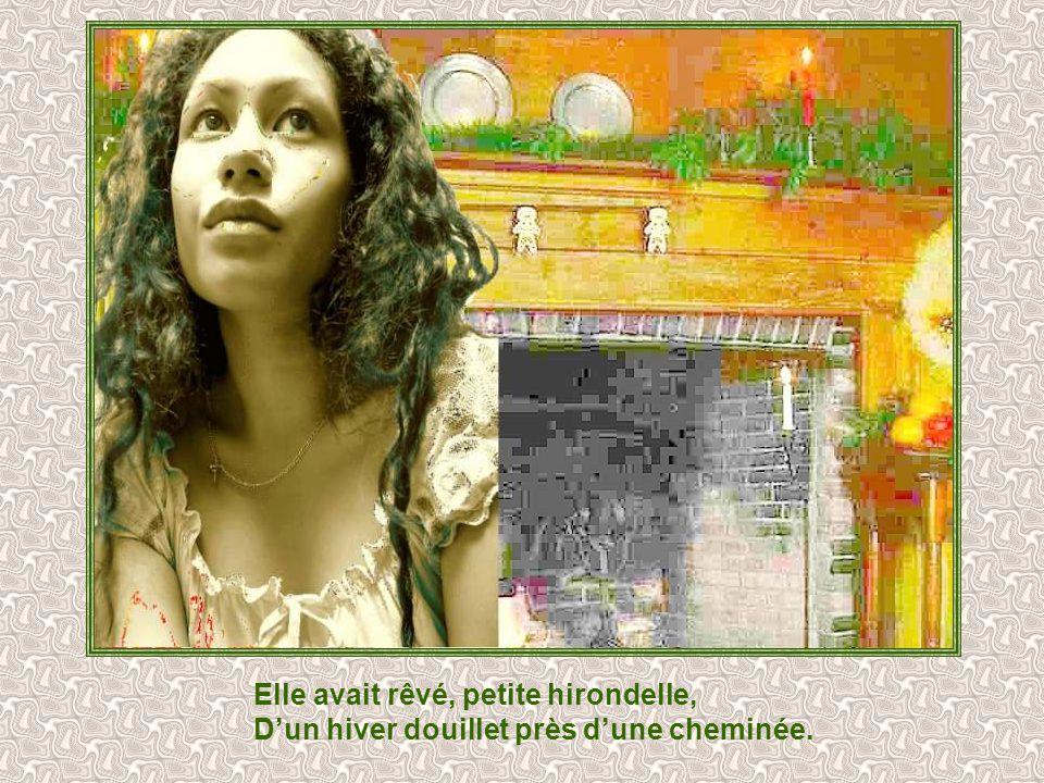 Elle avait grandi, petite hirondelle, Dans un paradis, bien loin de Paris.