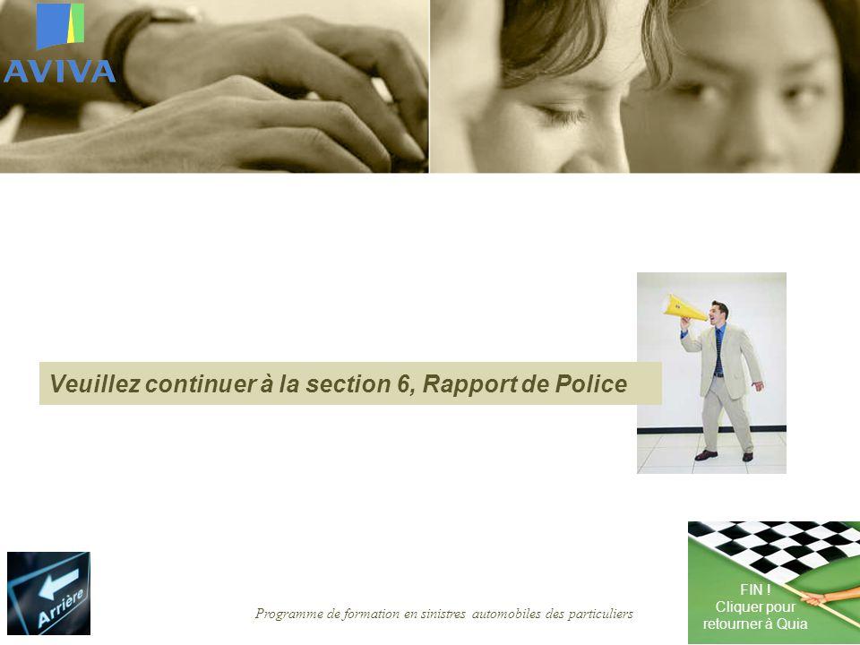 Programme de formation en sinistres automobiles des particuliers Veuillez continuer à la section 6, Rapport de Police FIN .