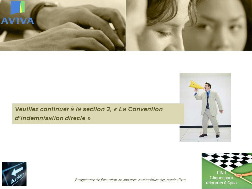 Programme de formation en sinistres automobiles des particuliers Veuillez continuer à la section 3, « La Convention dindemnisation directe » FIN .