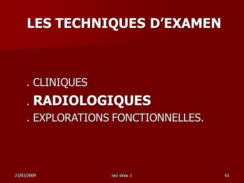 23/03/2009nez sinus 161. CLINIQUES. RADIOLOGIQUES. EXPLORATIONS FONCTIONNELLES. LES TECHNIQUES DEXAMEN LES TECHNIQUES DEXAMEN