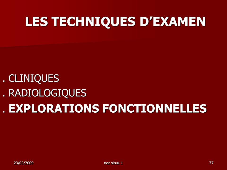 23/03/2009nez sinus 177. CLINIQUES. RADIOLOGIQUES. EXPLORATIONS FONCTIONNELLES LES TECHNIQUES DEXAMEN LES TECHNIQUES DEXAMEN