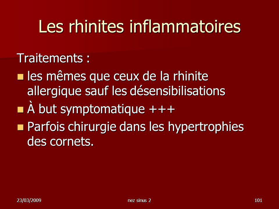 23/03/2009nez sinus 2101 Les rhinites inflammatoires Traitements : les mêmes que ceux de la rhinite allergique sauf les désensibilisations les mêmes q