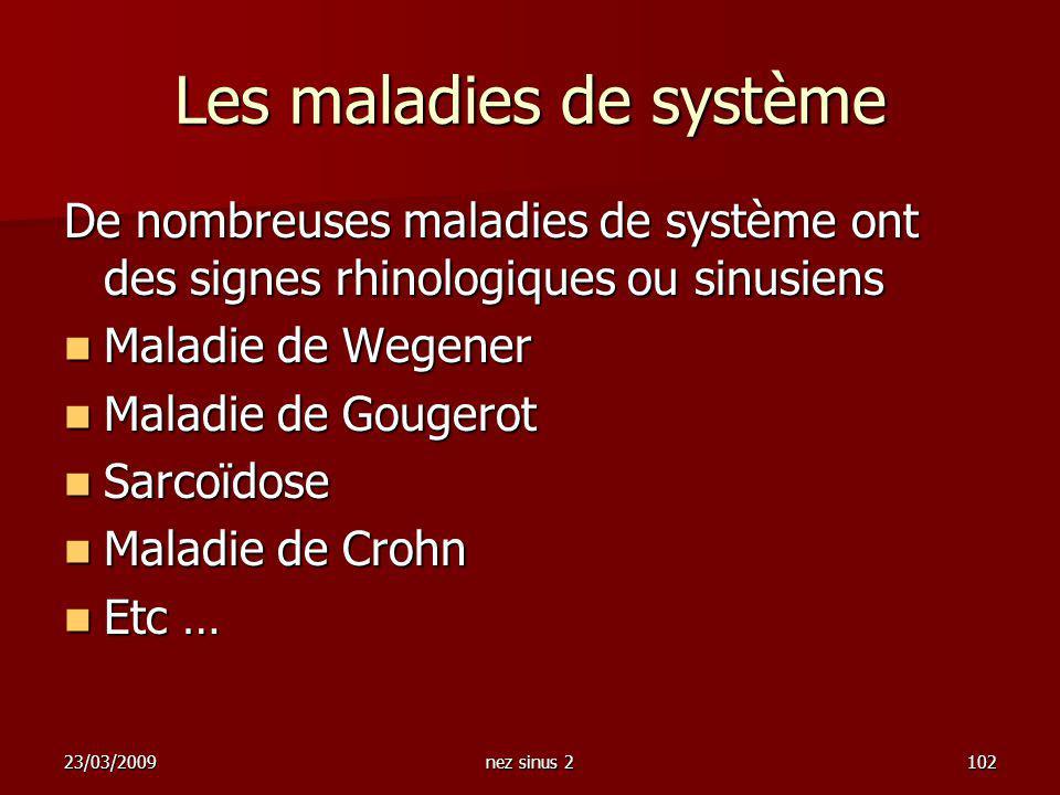 23/03/2009nez sinus 2102 Les maladies de système De nombreuses maladies de système ont des signes rhinologiques ou sinusiens Maladie de Wegener Maladi