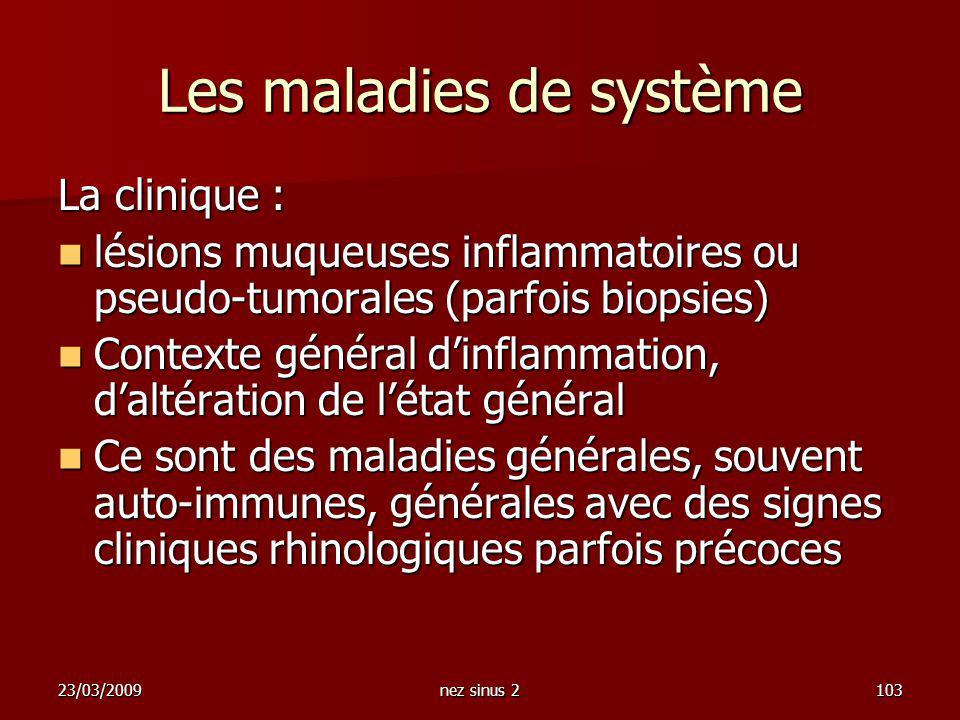 23/03/2009nez sinus 2103 Les maladies de système La clinique : lésions muqueuses inflammatoires ou pseudo-tumorales (parfois biopsies) lésions muqueus