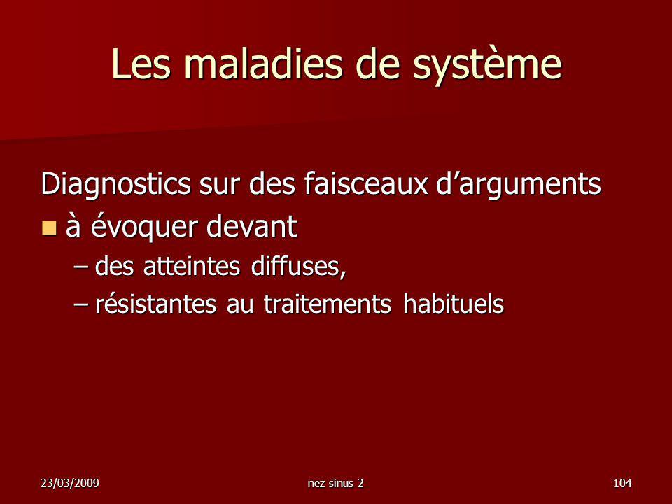23/03/2009nez sinus 2104 Les maladies de système Diagnostics sur des faisceaux darguments à évoquer devant à évoquer devant –des atteintes diffuses, –