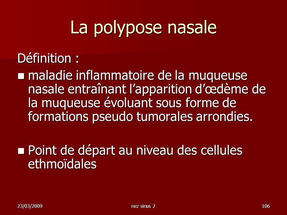 23/03/2009nez sinus 2106 La polypose nasale Définition : maladie inflammatoire de la muqueuse nasale entraînant lapparition dœdème de la muqueuse évol