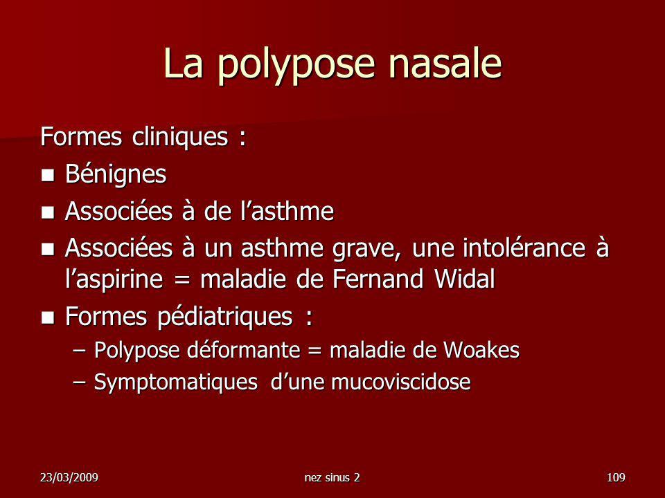 23/03/2009nez sinus 2109 La polypose nasale Formes cliniques : Bénignes Bénignes Associées à de lasthme Associées à de lasthme Associées à un asthme g