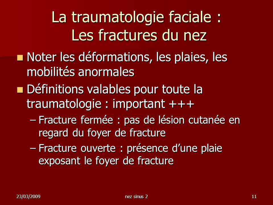 23/03/2009nez sinus 211 La traumatologie faciale : Les fractures du nez Noter les déformations, les plaies, les mobilités anormales Noter les déformat