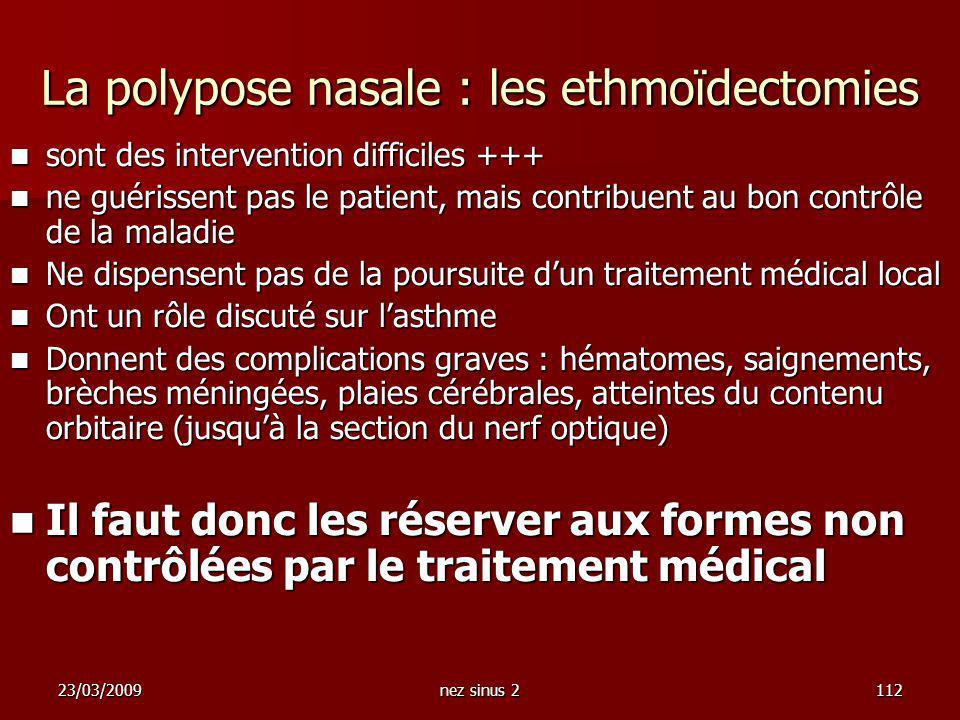 23/03/2009nez sinus 2112 La polypose nasale : les ethmoïdectomies sont des intervention difficiles +++ sont des intervention difficiles +++ ne guériss