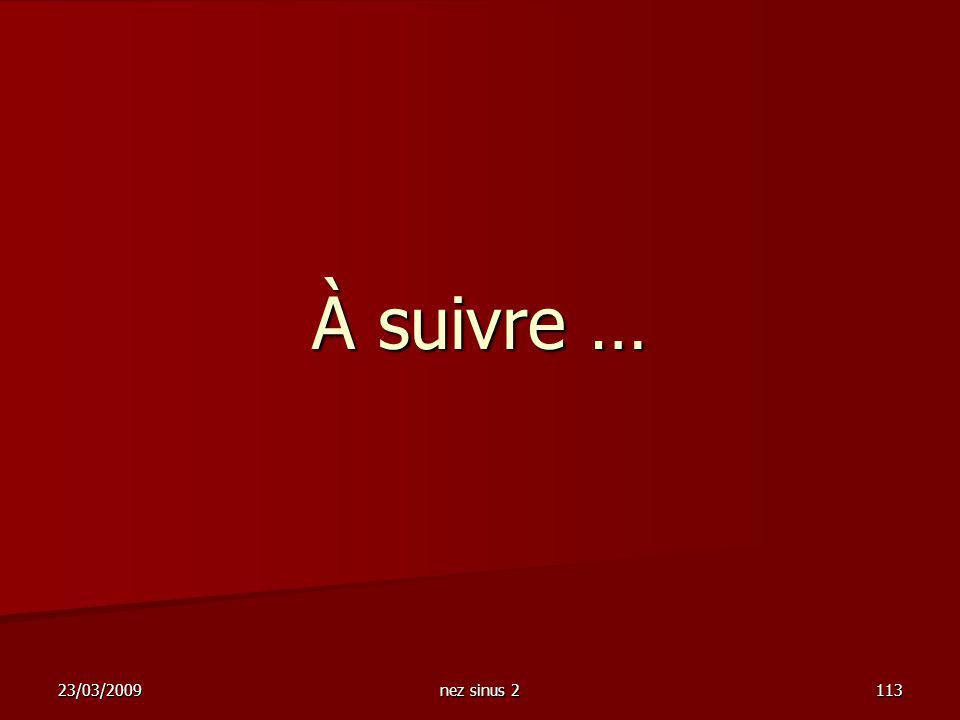 23/03/2009 nez sinus 2 113 À suivre …