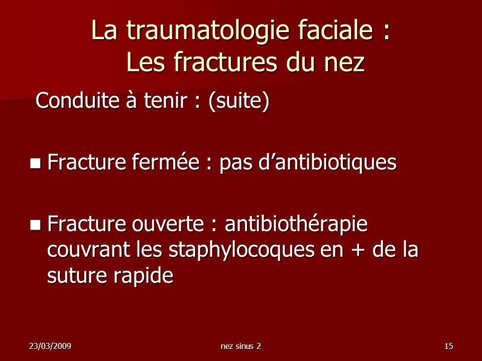 23/03/2009nez sinus 215 La traumatologie faciale : Les fractures du nez Conduite à tenir : (suite) Conduite à tenir : (suite) Fracture fermée : pas da