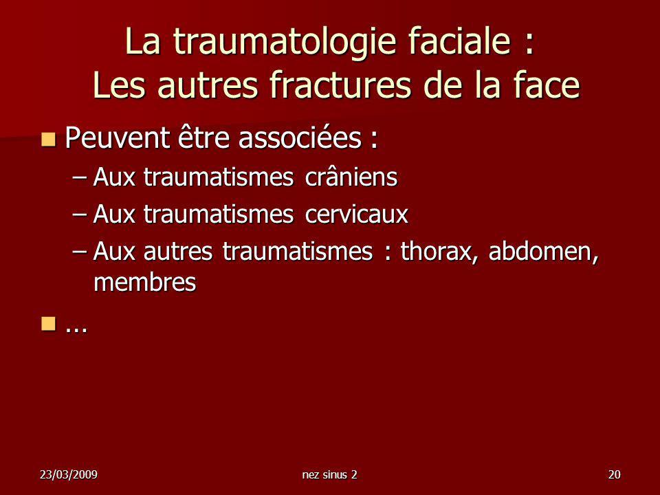23/03/2009nez sinus 220 La traumatologie faciale : Les autres fractures de la face Peuvent être associées : Peuvent être associées : –Aux traumatismes