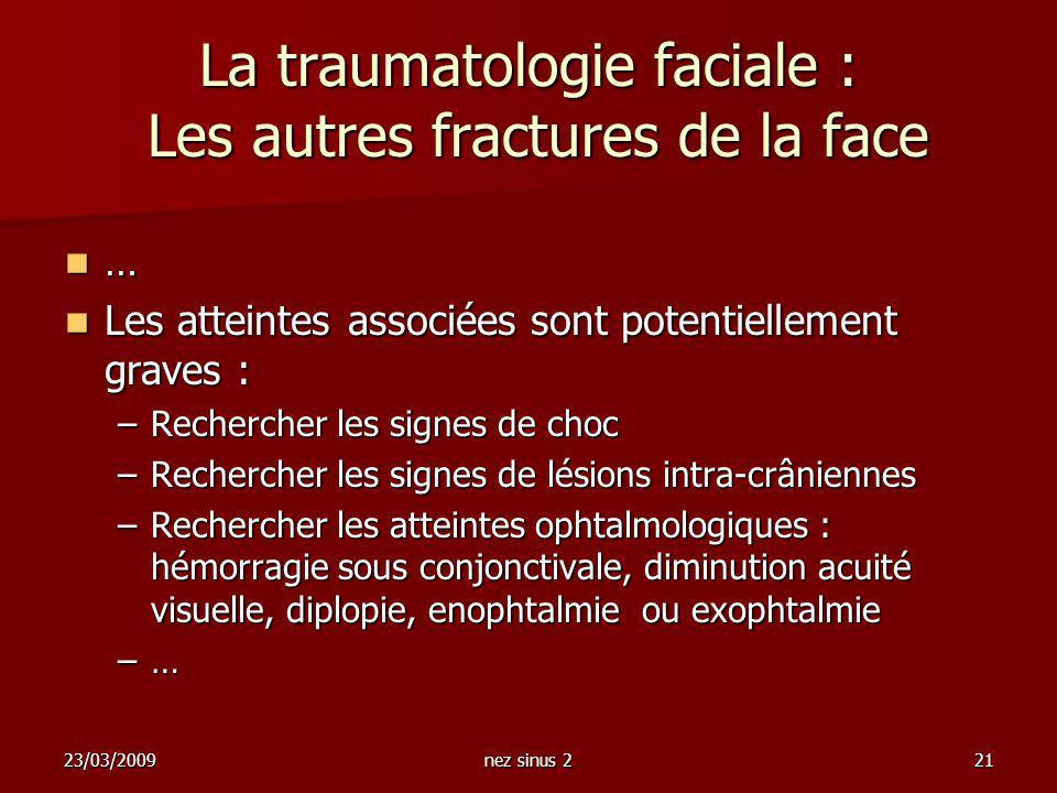 23/03/2009nez sinus 221 La traumatologie faciale : Les autres fractures de la face … Les atteintes associées sont potentiellement graves : Les atteint