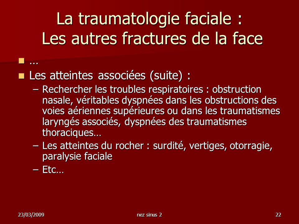 23/03/2009nez sinus 222 La traumatologie faciale : Les autres fractures de la face … Les atteintes associées (suite) : Les atteintes associées (suite)