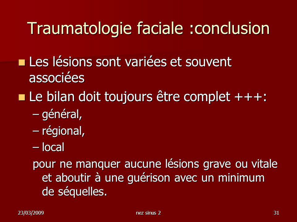 23/03/2009nez sinus 231 Traumatologie faciale :conclusion Les lésions sont variées et souvent associées Les lésions sont variées et souvent associées