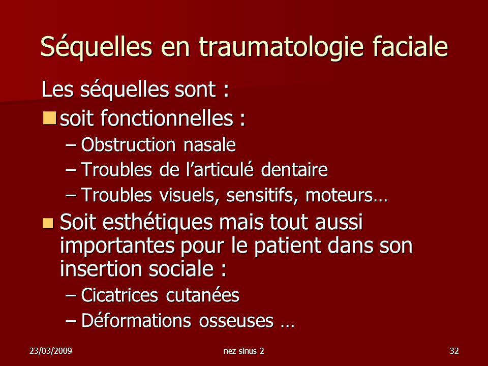 23/03/2009nez sinus 232 Séquelles en traumatologie faciale Les séquelles sont : soit fonctionnelles : soit fonctionnelles : –Obstruction nasale –Troub