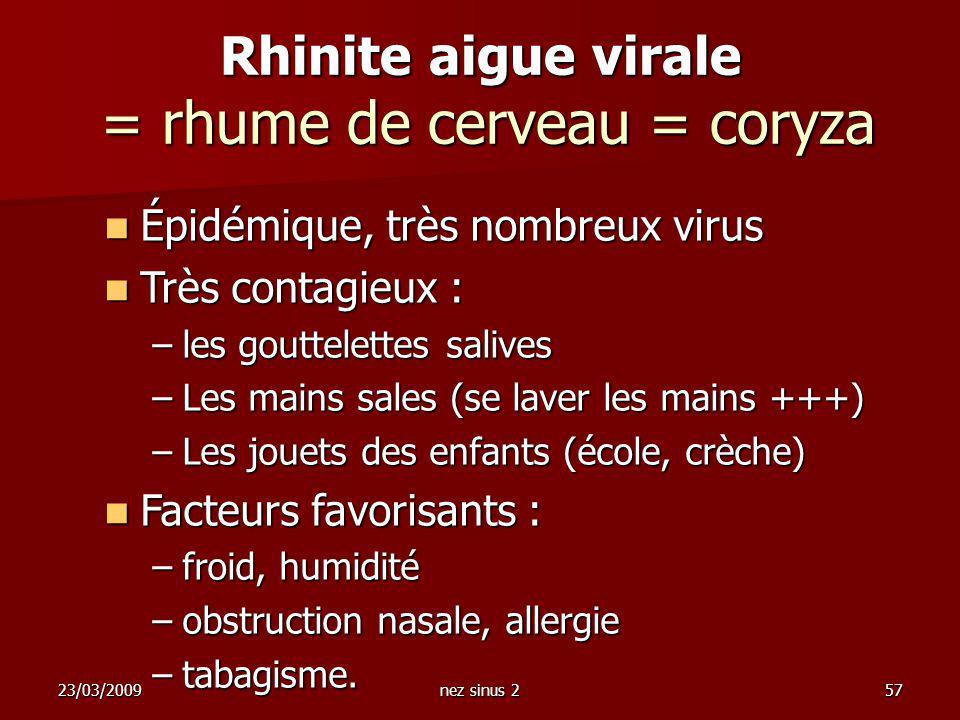 23/03/2009nez sinus 257 Épidémique, très nombreux virus Épidémique, très nombreux virus Très contagieux : Très contagieux : –les gouttelettes salives