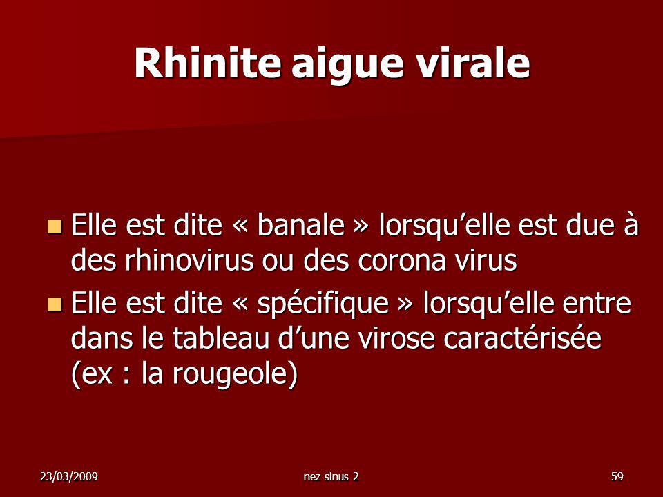 23/03/2009nez sinus 259 Elle est dite « banale » lorsquelle est due à des rhinovirus ou des corona virus Elle est dite « banale » lorsquelle est due à