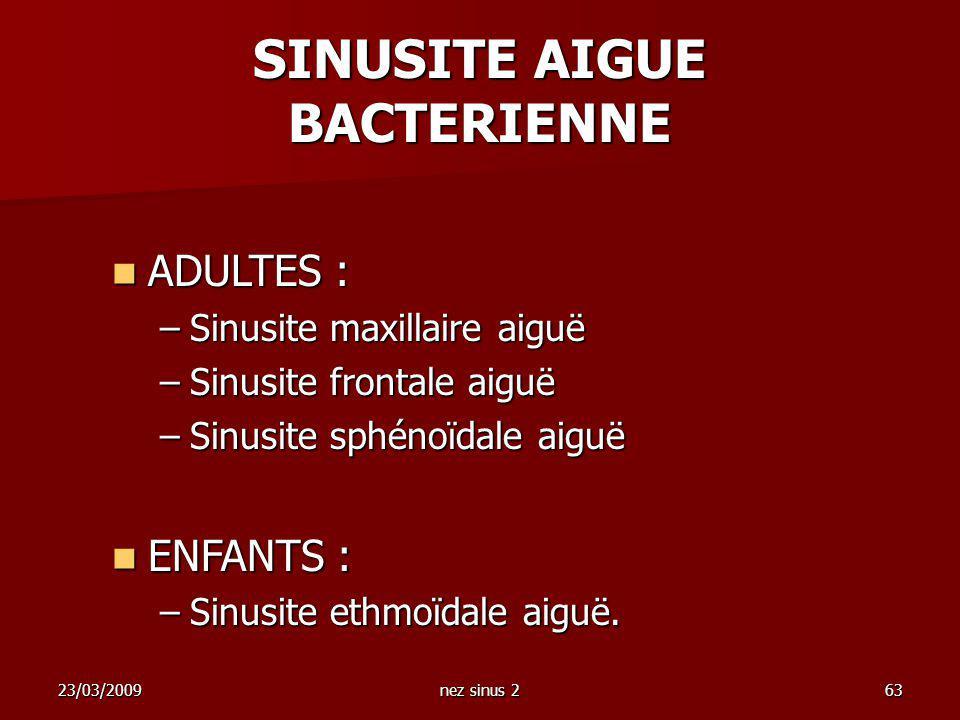 23/03/2009nez sinus 263 ADULTES : ADULTES : –Sinusite maxillaire aiguë –Sinusite frontale aiguë –Sinusite sphénoïdale aiguë ENFANTS : ENFANTS : –Sinus