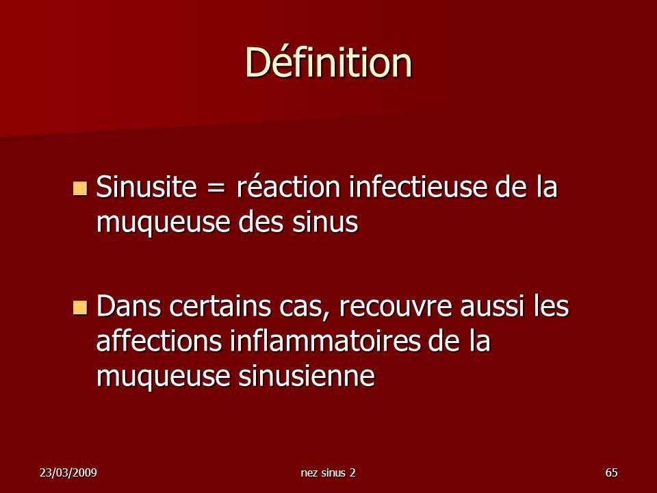 23/03/2009nez sinus 265 Sinusite = réaction infectieuse de la muqueuse des sinus Sinusite = réaction infectieuse de la muqueuse des sinus Dans certain