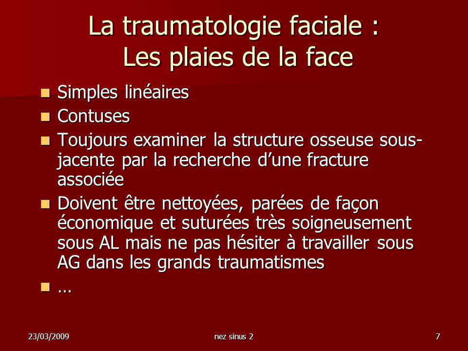 23/03/2009nez sinus 27 La traumatologie faciale : Les plaies de la face Simples linéaires Simples linéaires Contuses Contuses Toujours examiner la str
