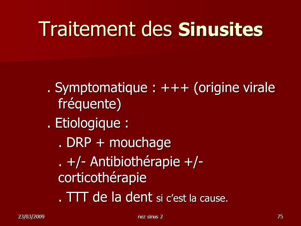 23/03/2009nez sinus 275. Symptomatique : +++ (origine virale fréquente). Etiologique :. DRP + mouchage. +/- Antibiothérapie +/- corticothérapie. TTT d