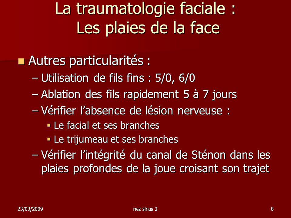 23/03/2009nez sinus 28 La traumatologie faciale : Les plaies de la face Autres particularités : Autres particularités : –Utilisation de fils fins : 5/