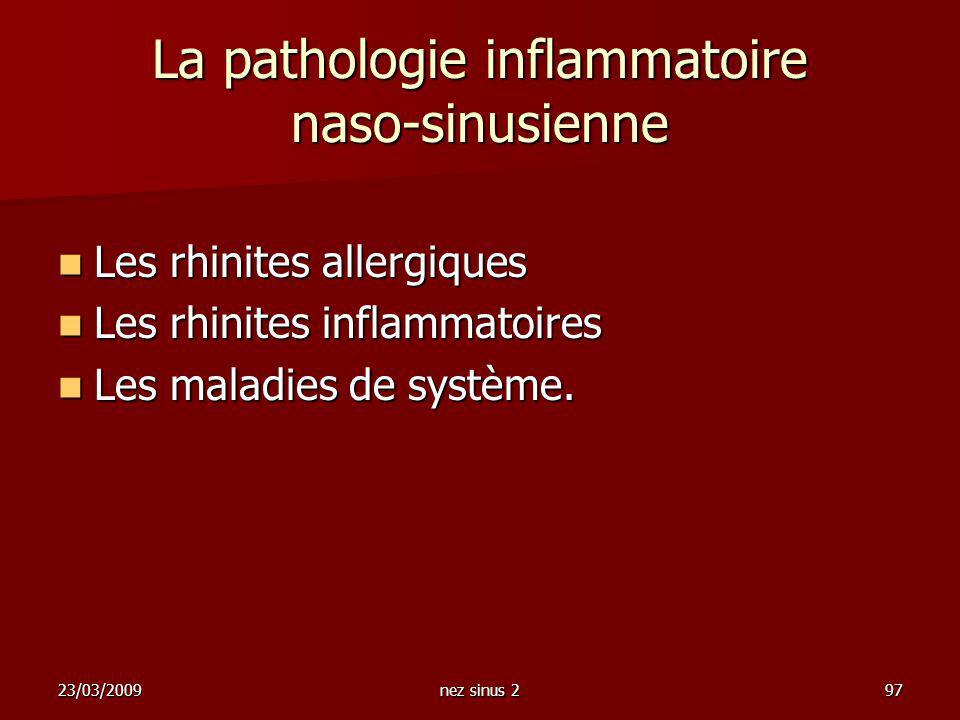 23/03/2009nez sinus 297 La pathologie inflammatoire naso-sinusienne Les rhinites allergiques Les rhinites allergiques Les rhinites inflammatoires Les