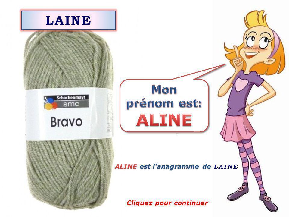 LAINE (Mon prénom est lanagramme de LAINE) Cliquez pour voir la solution