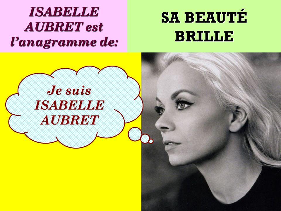 Quel est lanagramme de: Je suis une chanteuse française ! SA BEAUTÉ BRILLE