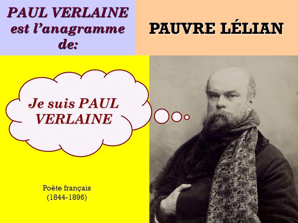 Quel est lanagramme de: Je suis un poète français ! PAUVRE LÉLIAN (1844-1896)