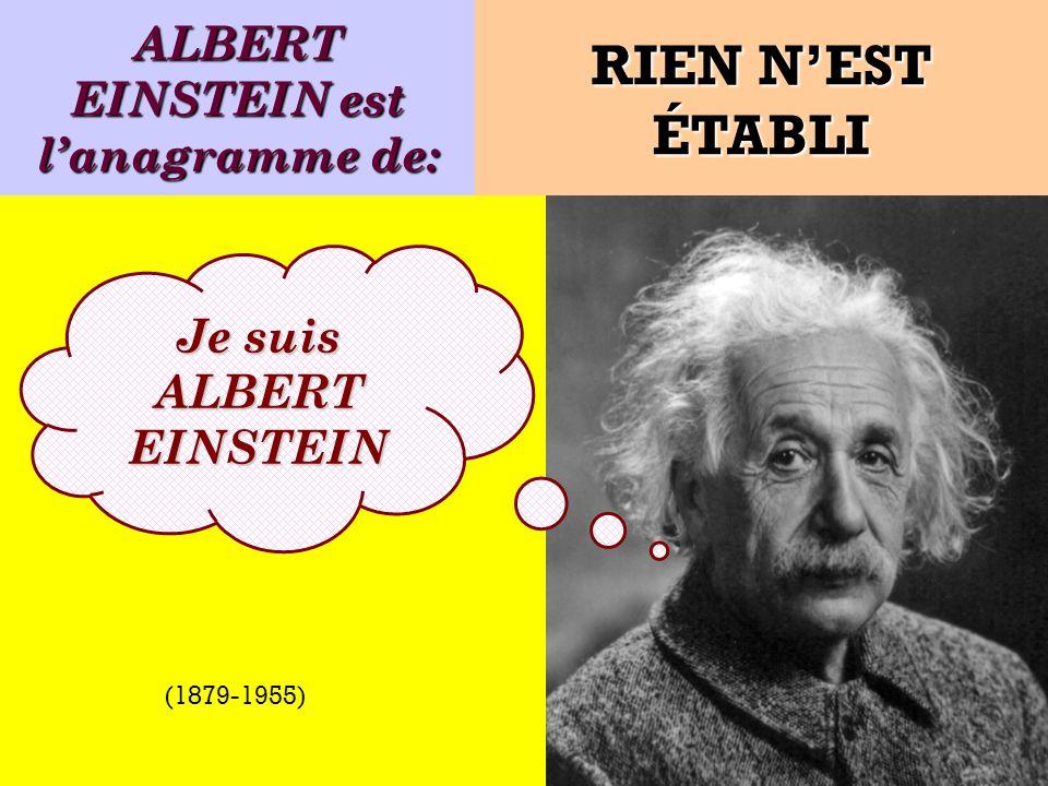 Quel est lanagramme de: Je suis un célèbre physicien ! RIEN NEST ÉTABLI (1879-1955)
