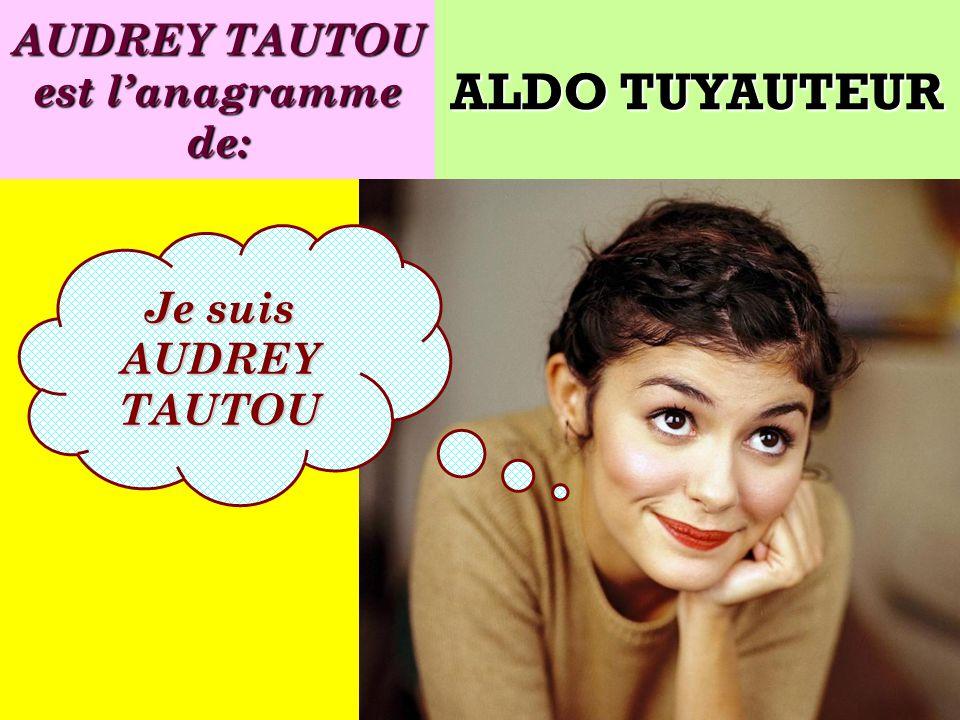 Quel est lanagramme de: Je suis une actrice française ! ALDO TUYAUTEUR