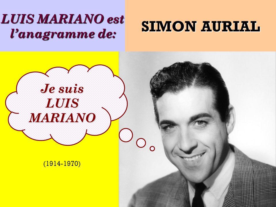 Quel est lanagramme de: Je suis un ancien chanteur espagnol ! SIMON AURIAL (1914-1970)
