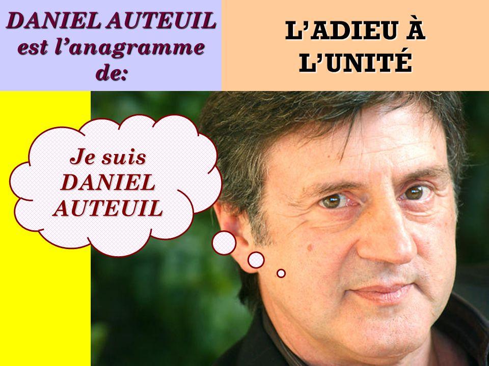 Quel est lanagramme de: Je suis un acteur français ! LADIEU À LUNITÉ